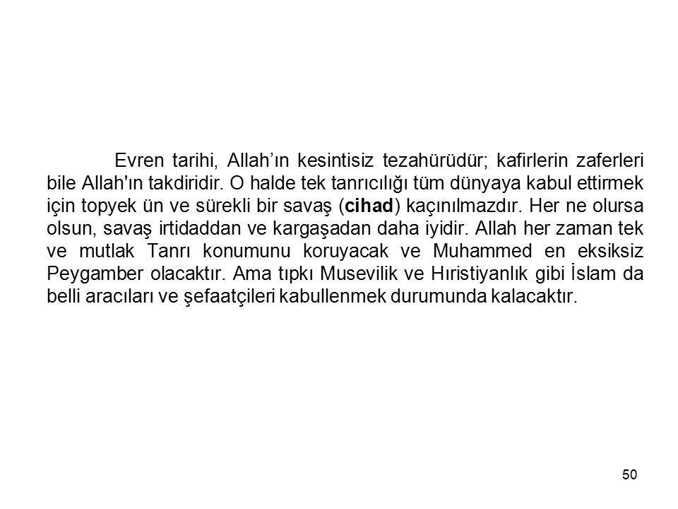 Evren tarihi, Allah'ın kesintisiz tezahürüdür; kafirlerin zaferleri bile Allah ın takdiridir.