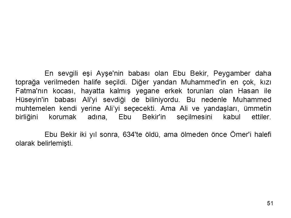 En sevgili eşi Ayşe nin babası olan Ebu Bekir, Peygamber daha toprağa verilmeden halife seçildi.