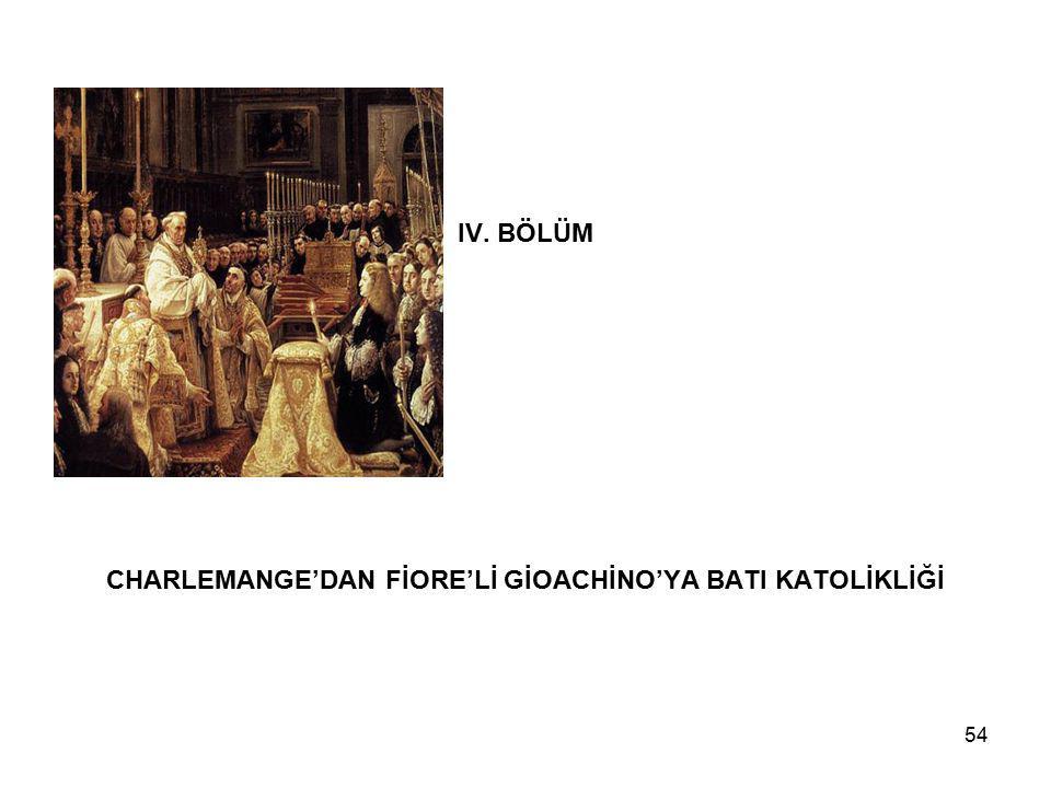 IV. BÖLÜM CHARLEMANGE'DAN FİORE'Lİ GİOACHİNO'YA BATI KATOLİKLİĞİ
