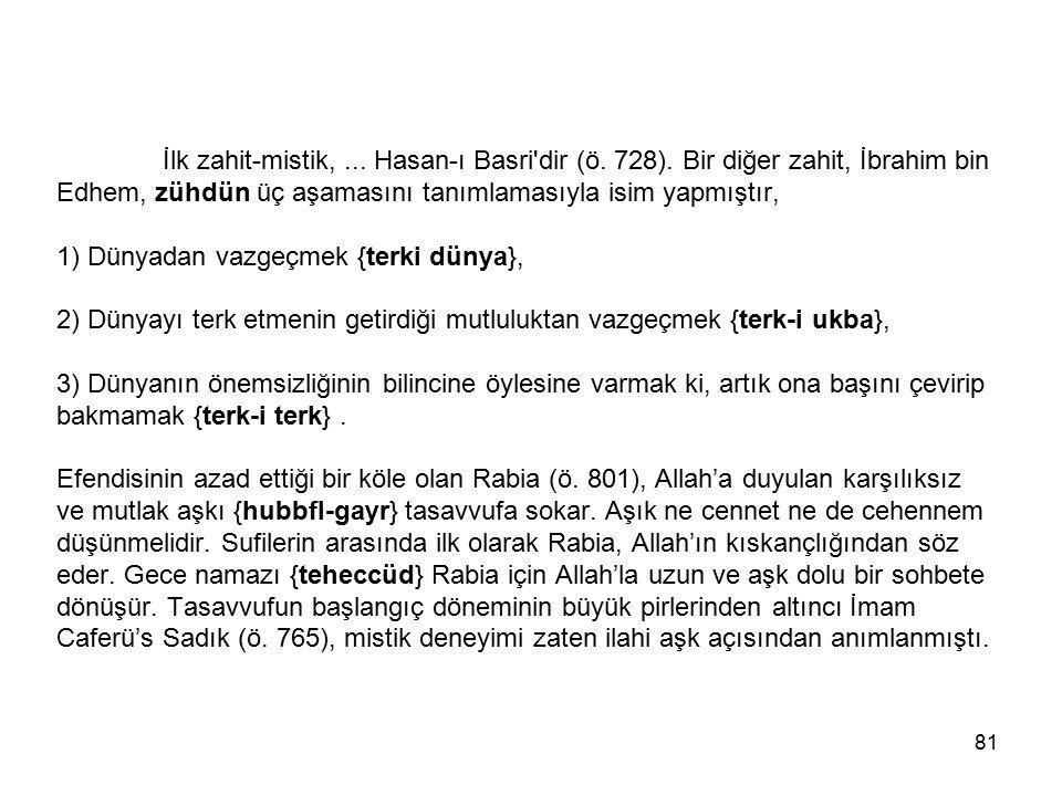 İlk zahit-mistik,. Hasan-ı Basri dir (ö. 728)