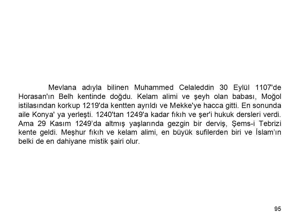Mevlana adıyla bilinen Muhammed Celaleddin 30 Eylül 1107 de Horasan ın Belh kentinde doğdu.