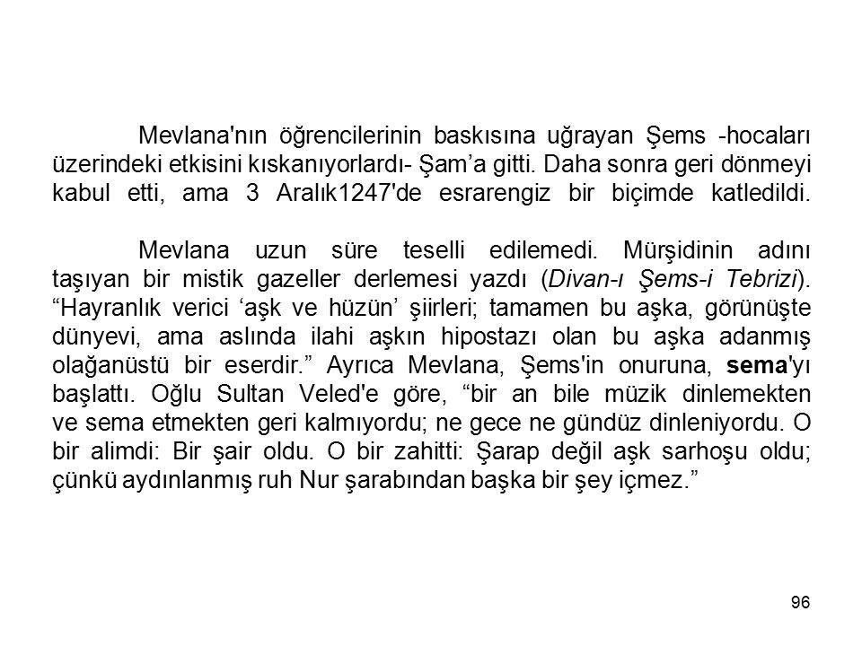 Mevlana nın öğrencilerinin baskısına uğrayan Şems -hocaları üzerindeki etkisini kıskanıyorlardı- Şam'a gitti.