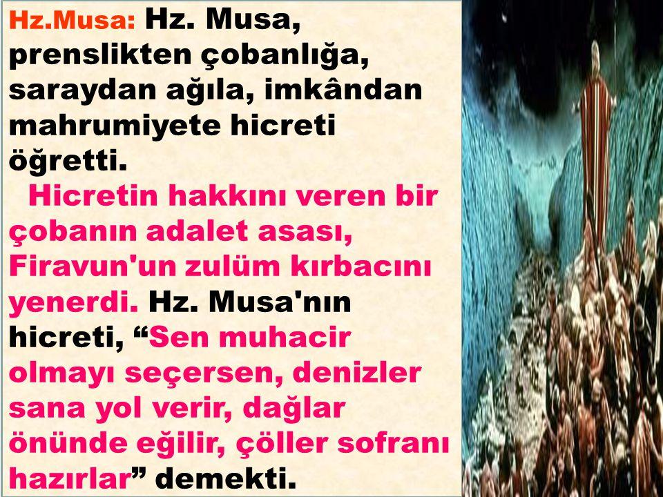 Hz.Musa: Hz. Musa, prenslikten çobanlığa, saraydan ağıla, imkândan mahrumiyete hicreti öğretti.