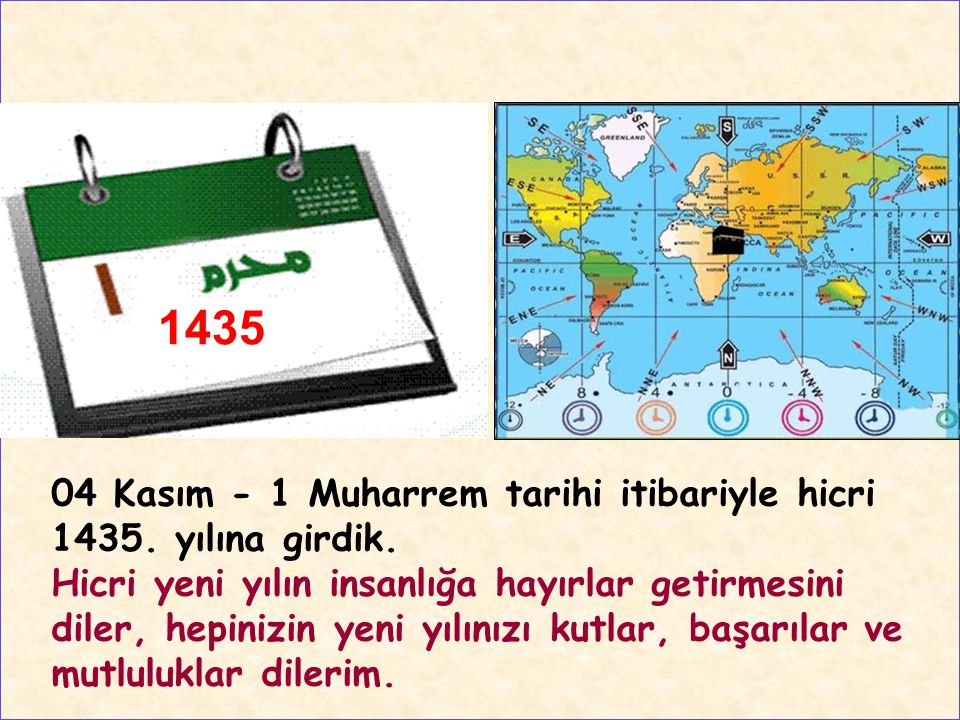 1435 ÜLÜĞÜ. 04 Kasım - 1 Muharrem tarihi itibariyle hicri 1435. yılına girdik.