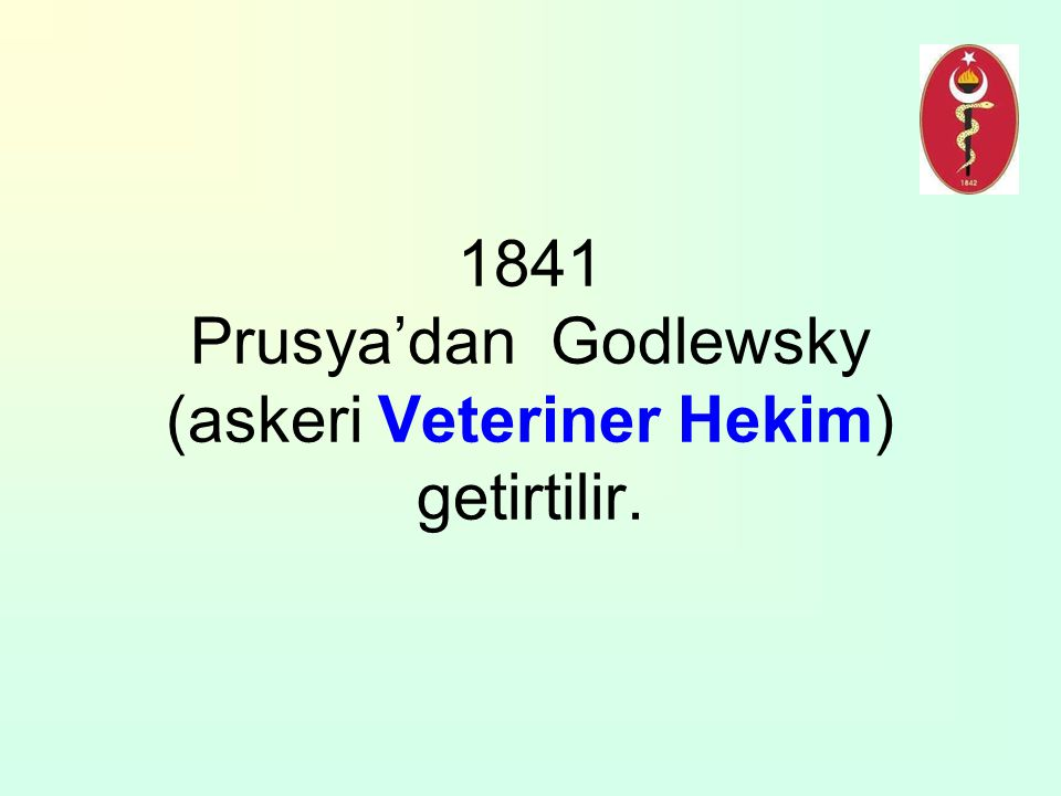 1841 Prusya'dan Godlewsky (askeri Veteriner Hekim) getirtilir.