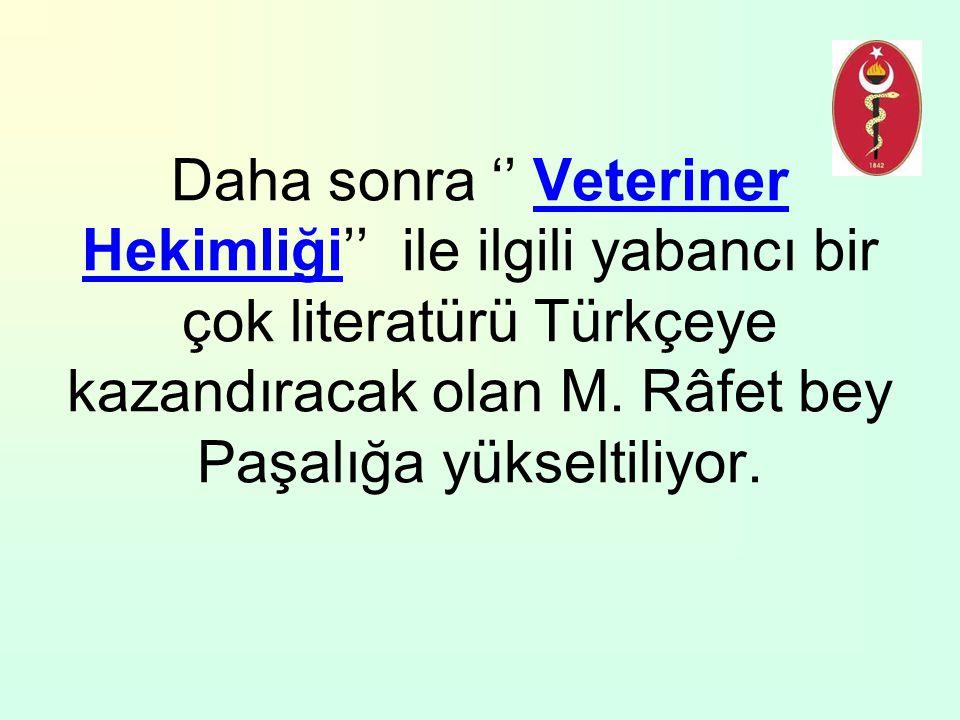 Daha sonra '' Veteriner Hekimliği'' ile ilgili yabancı bir çok literatürü Türkçeye kazandıracak olan M.