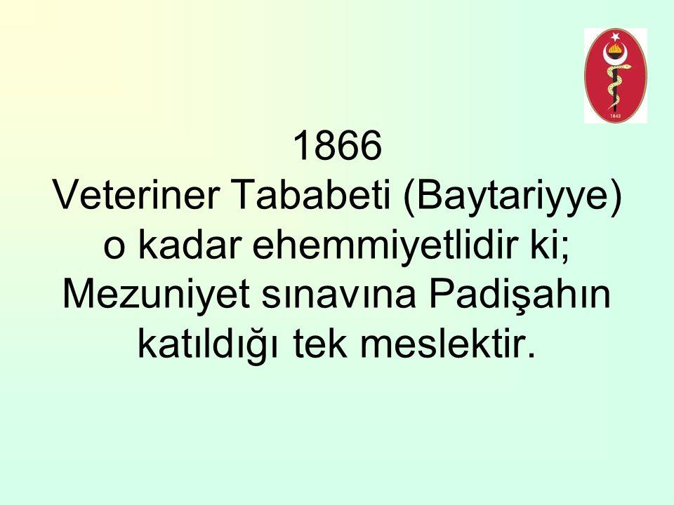 1866 Veteriner Tababeti (Baytariyye) o kadar ehemmiyetlidir ki; Mezuniyet sınavına Padişahın katıldığı tek meslektir.
