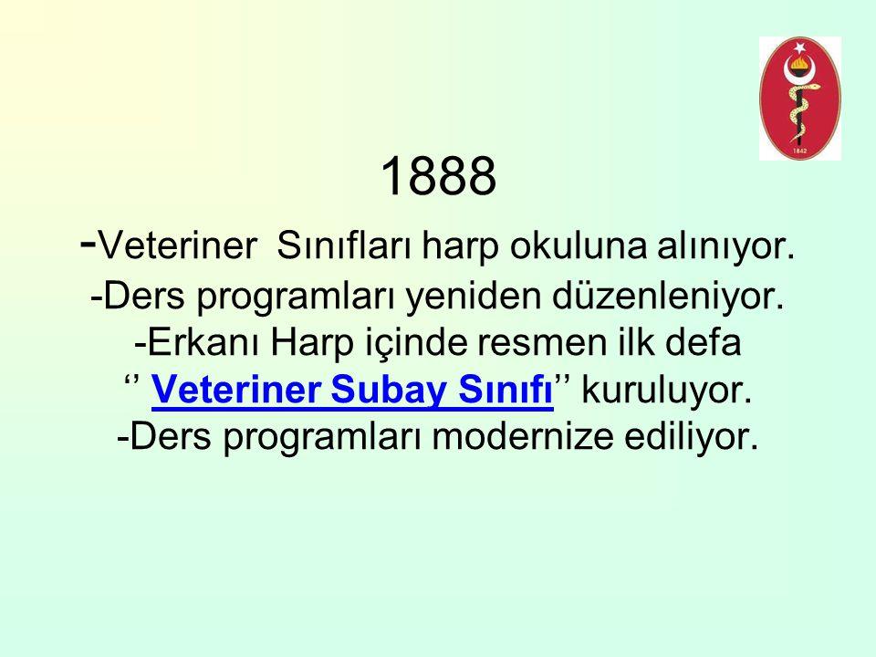 1888 -Veteriner Sınıfları harp okuluna alınıyor