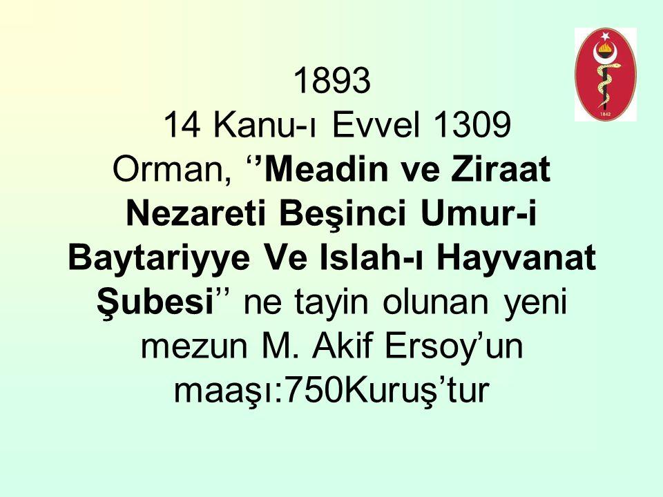 1893 14 Kanu-ı Evvel 1309 Orman, ''Meadin ve Ziraat Nezareti Beşinci Umur-i Baytariyye Ve Islah-ı Hayvanat Şubesi'' ne tayin olunan yeni mezun M.
