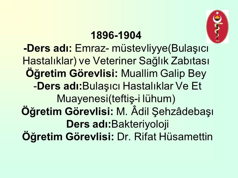 1896-1904 -Ders adı: Emraz- müstevliyye(Bulaşıcı Hastalıklar) ve Veteriner Sağlık Zabıtası Öğretim Görevlisi: Muallim Galip Bey -Ders adı:Bulaşıcı Hastalıklar Ve Et Muayenesi(teftiş-i lühum) Öğretim Görevlisi: M.