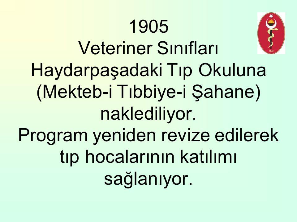 1905 Veteriner Sınıfları Haydarpaşadaki Tıp Okuluna (Mekteb-i Tıbbiye-i Şahane) naklediliyor.