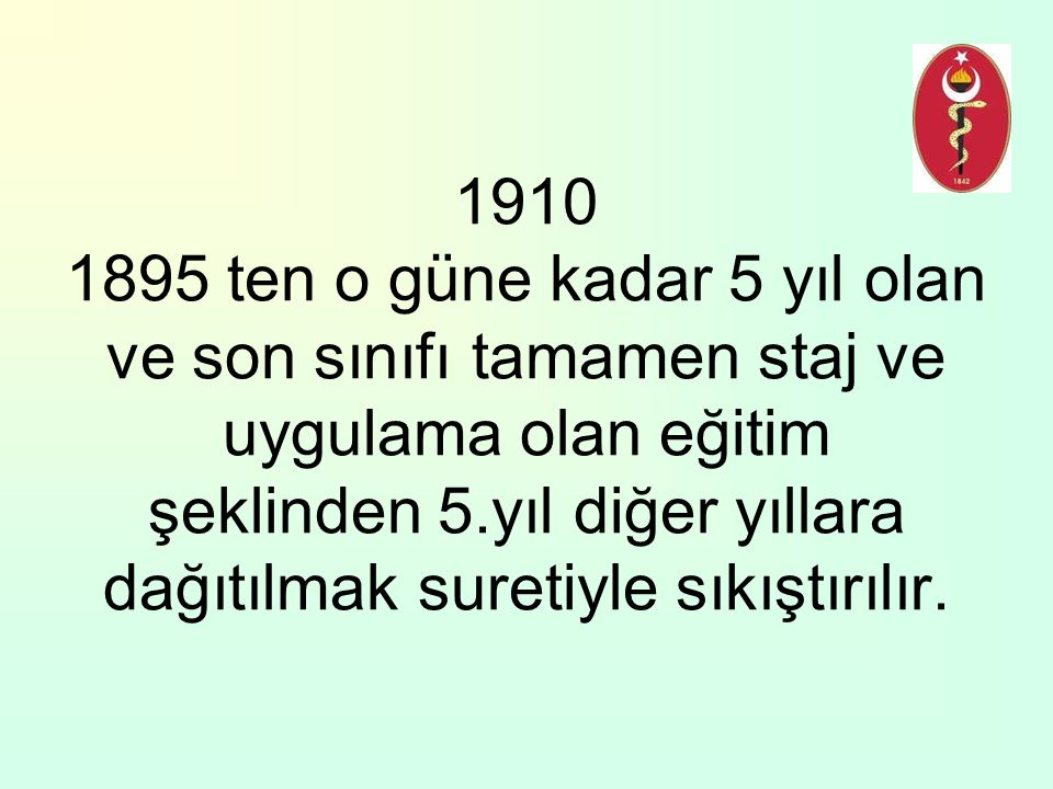 1910 1895 ten o güne kadar 5 yıl olan ve son sınıfı tamamen staj ve uygulama olan eğitim şeklinden 5.yıl diğer yıllara dağıtılmak suretiyle sıkıştırılır.