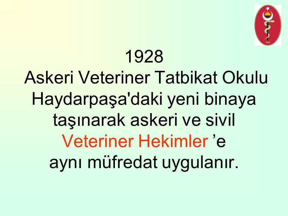1928 Askeri Veteriner Tatbikat Okulu Haydarpaşa daki yeni binaya taşınarak askeri ve sivil Veteriner Hekimler 'e aynı müfredat uygulanır.