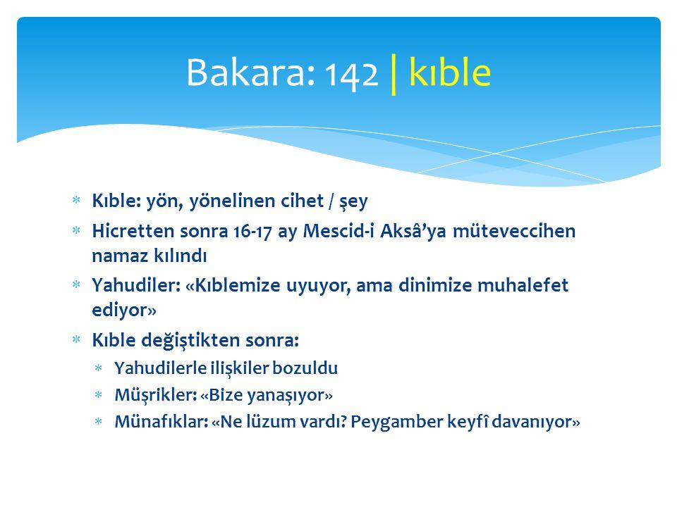 Bakara: 142 | kıble Kıble: yön, yönelinen cihet / şey