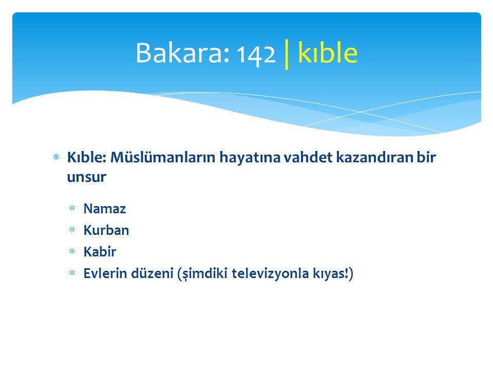 Bakara: 142 | kıble Kıble: Müslümanların hayatına vahdet kazandıran bir unsur. Namaz. Kurban. Kabir.