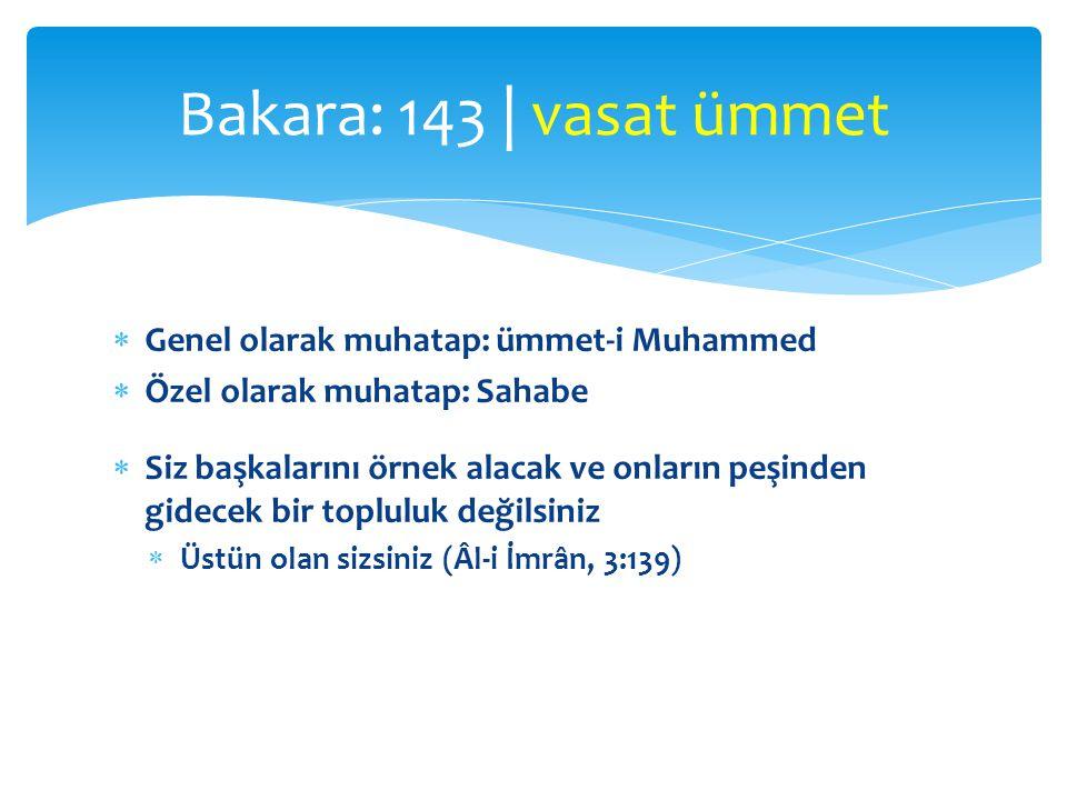 Bakara: 143 | vasat ümmet Genel olarak muhatap: ümmet-i Muhammed