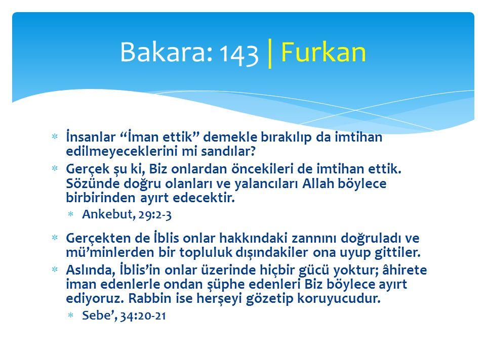 Bakara: 143 | Furkan İnsanlar İman ettik demekle bırakılıp da imtihan edilmeyeceklerini mi sandılar