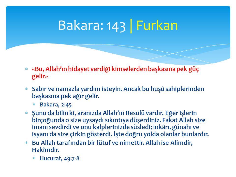 Bakara: 143 | Furkan «Bu, Allah'ın hidayet verdiği kimselerden başkasına pek güç gelir»