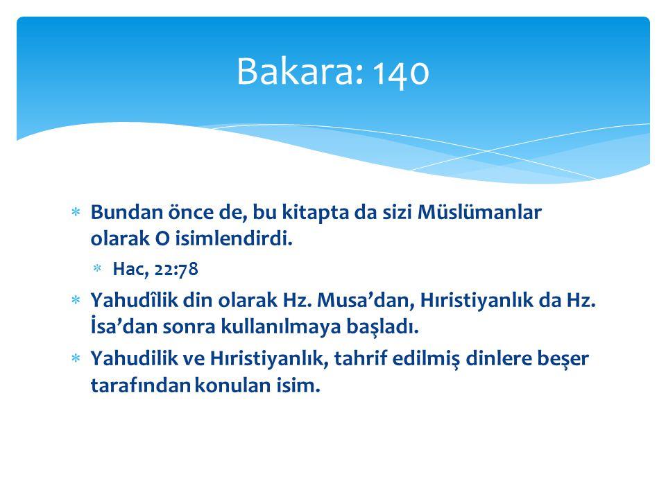 Bakara: 140 Bundan önce de, bu kitapta da sizi Müslümanlar olarak O isimlendirdi. Hac, 22:78.