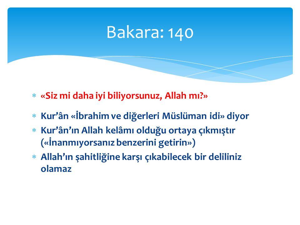 Bakara: 140 «Siz mi daha iyi biliyorsunuz, Allah mı »