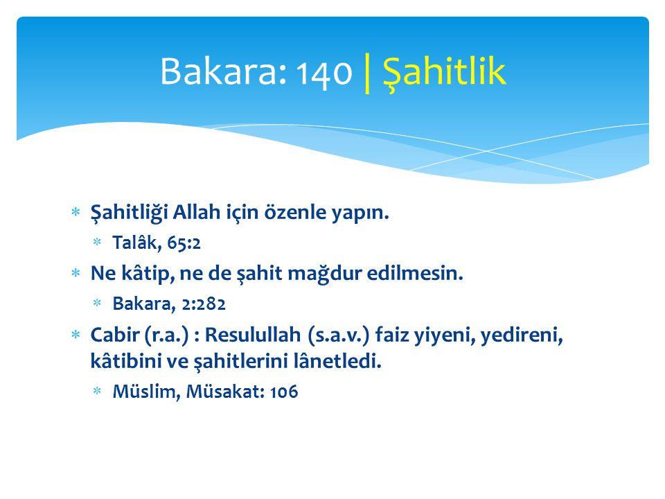 Bakara: 140 | Şahitlik Şahitliği Allah için özenle yapın.