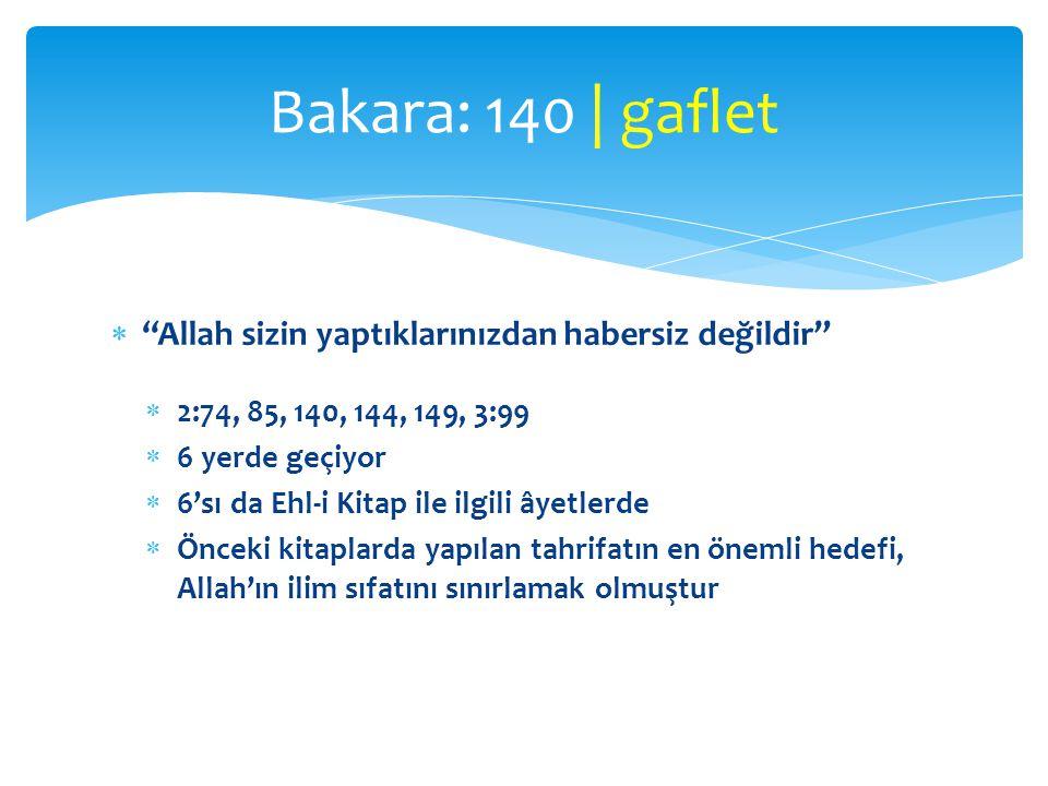 Bakara: 140 | gaflet Allah sizin yaptıklarınızdan habersiz değildir