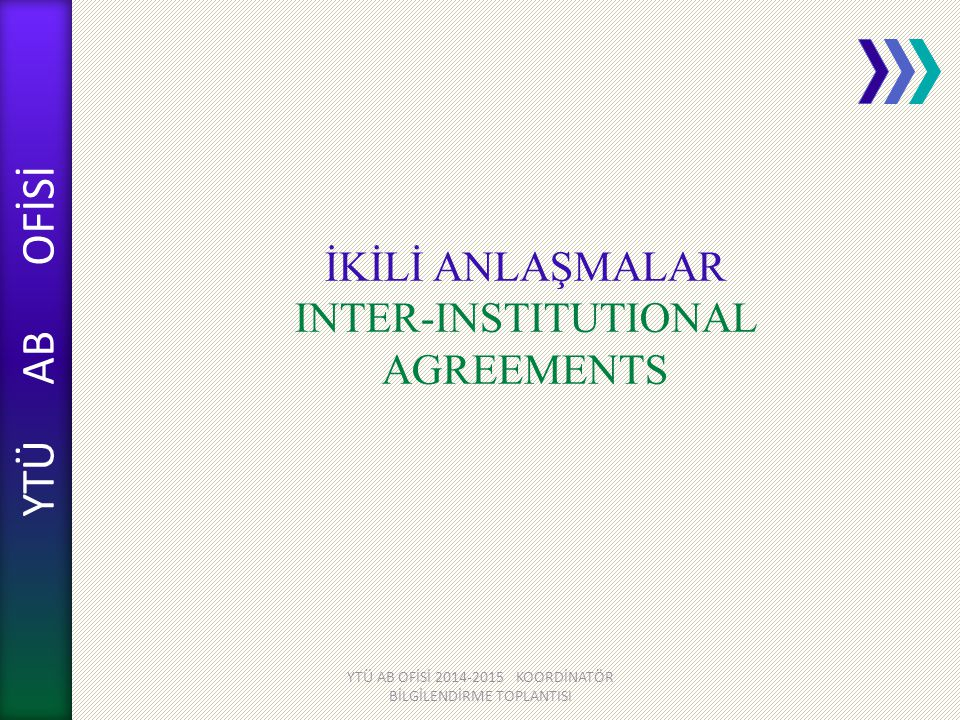 İKİLİ ANLAŞMALAR INTER-INSTITUTIONAL AGREEMENTS