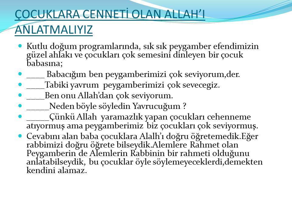 ÇOCUKLARA CENNETİ OLAN ALLAH'I ANLATMALIYIZ