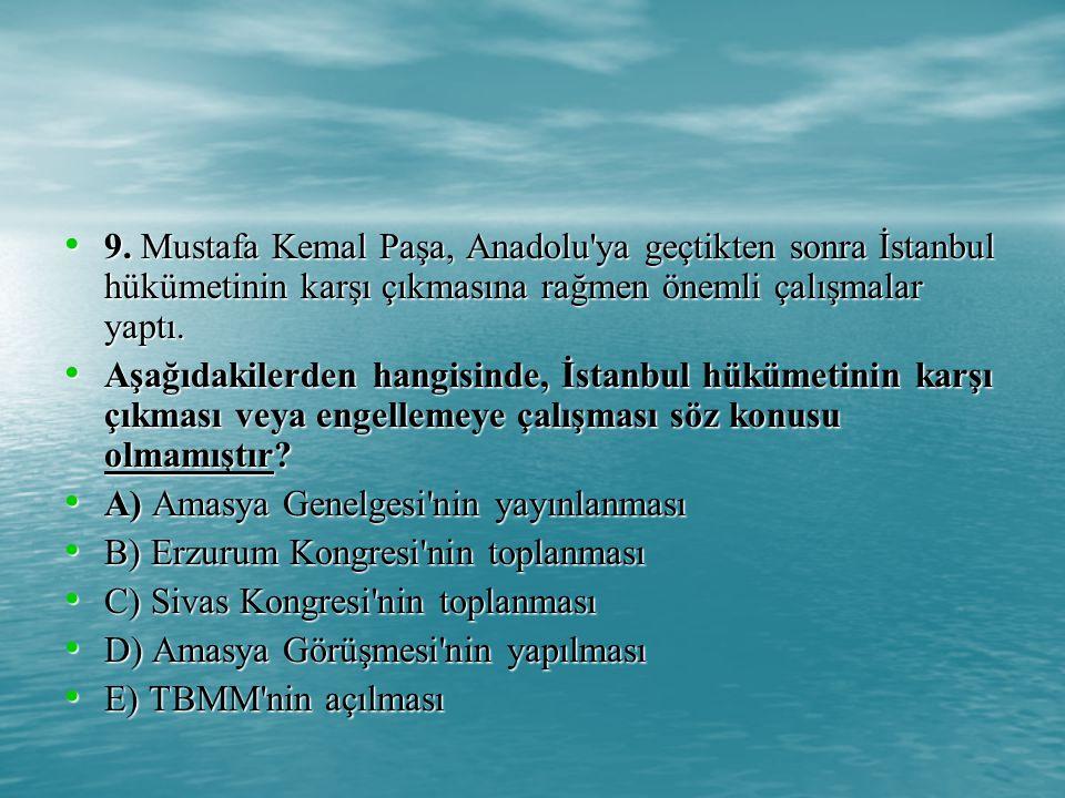 9. Mustafa Kemal Paşa, Anadolu ya geçtikten sonra İstanbul hükümetinin karşı çıkmasına rağmen önemli çalışmalar yaptı.