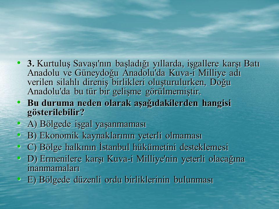 3. Kurtuluş Savaşı nın başladığı yıllarda, işgallere karşı Batı Anadolu ve Güneydoğu Anadolu da Kuva-i Milliye adı verilen silahlı direniş birlikleri oluşturulurken, Doğu Anadolu da bu tür bir gelişme görülmemiştir.