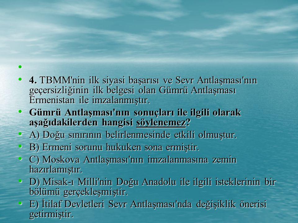 4. TBMM nin ilk siyasi başarısı ve Sevr Antlaşması nın geçersizliğinin ilk belgesi olan Gümrü Antlaşması Ermenistan ile imzalanmıştır.