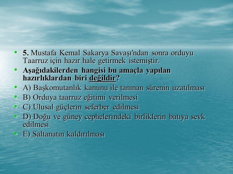 5. Mustafa Kemal Sakarya Savaşı ndan sonra orduyu Taarruz için hazır hale getirmek istemiştir.