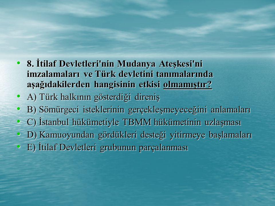 8. İtilaf Devletleri nin Mudanya Ateşkesi ni imzalamaları ve Türk devletini tanımalarında aşağıdakilerden hangisinin etkisi olmamıştır