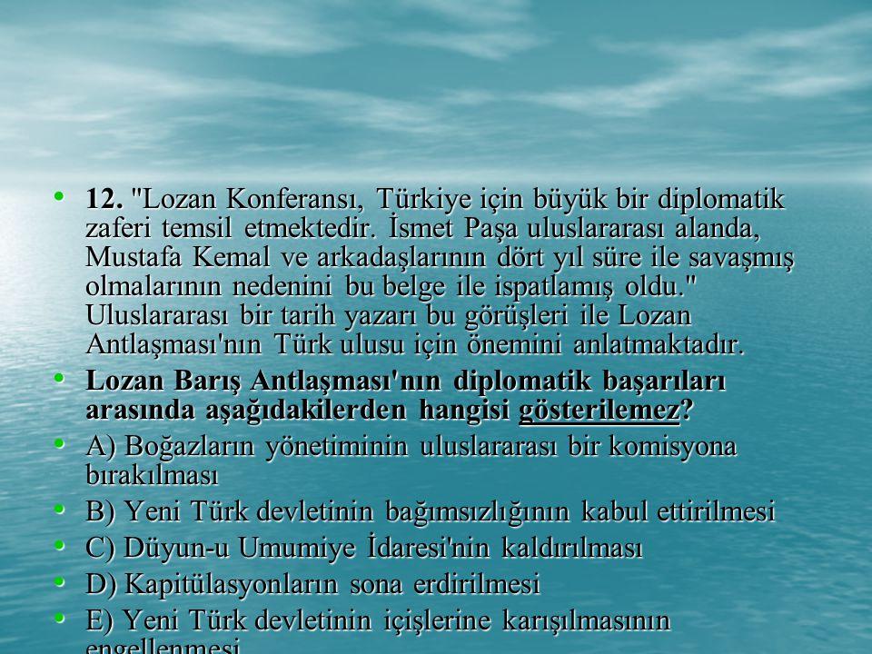 12. Lozan Konferansı, Türkiye için büyük bir diplomatik zaferi temsil etmektedir. İsmet Paşa uluslararası alanda, Mustafa Kemal ve arkadaşlarının dört yıl süre ile savaşmış olmalarının nedenini bu belge ile ispatlamış oldu. Uluslararası bir tarih yazarı bu görüşleri ile Lozan Antlaşması nın Türk ulusu için önemini anlatmaktadır.