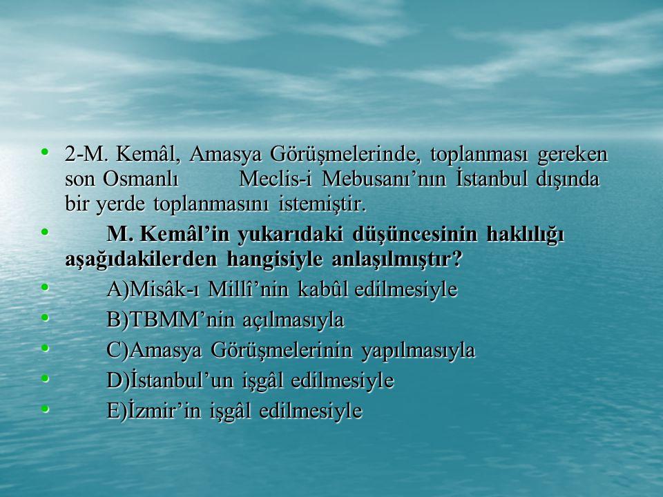 2-M. Kemâl, Amasya Görüşmelerinde, toplanması gereken son Osmanlı