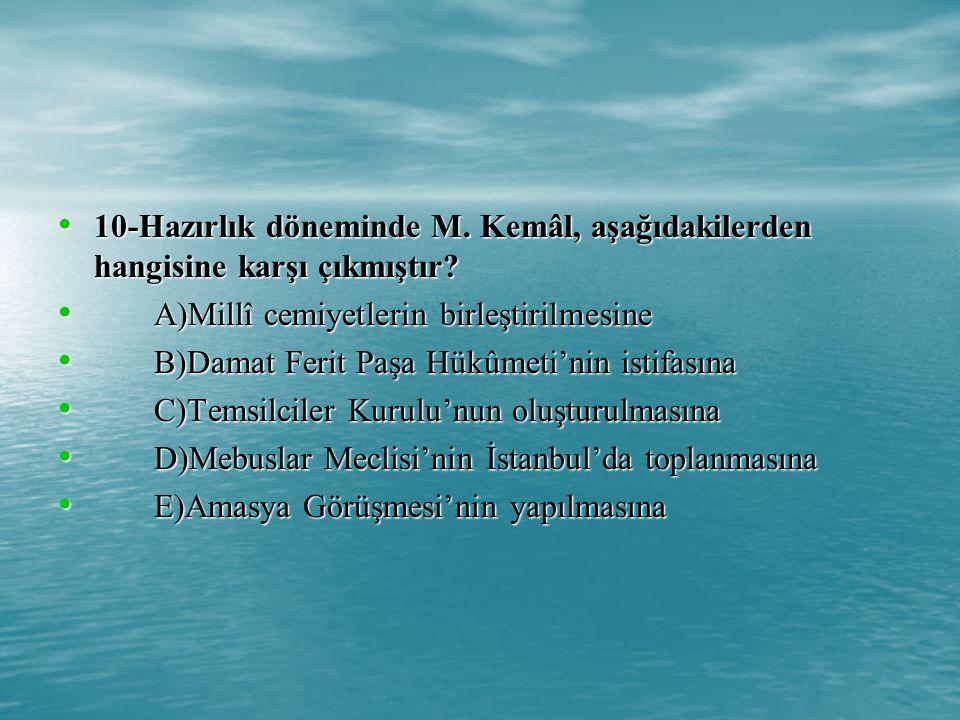 10-Hazırlık döneminde M. Kemâl, aşağıdakilerden hangisine karşı çıkmıştır