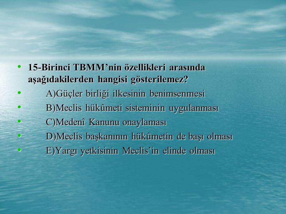 15-Birinci TBMM'nin özellikleri arasında aşağıdakilerden hangisi gösterilemez