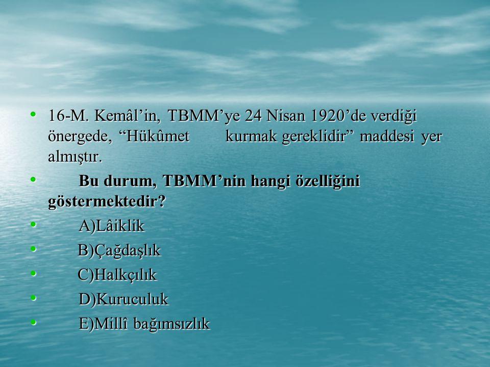 16-M. Kemâl'in, TBMM'ye 24 Nisan 1920'de verdiği önergede, Hükûmet