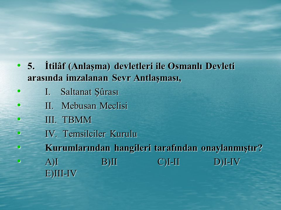 5. İtilâf (Anlaşma) devletleri ile Osmanlı Devleti arasında imzalanan Sevr Antlaşması,