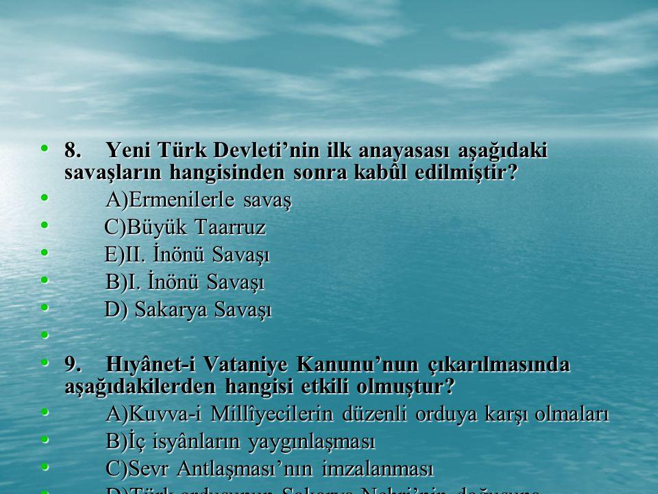 8. Yeni Türk Devleti'nin ilk anayasası aşağıdaki savaşların hangisinden sonra kabûl edilmiştir