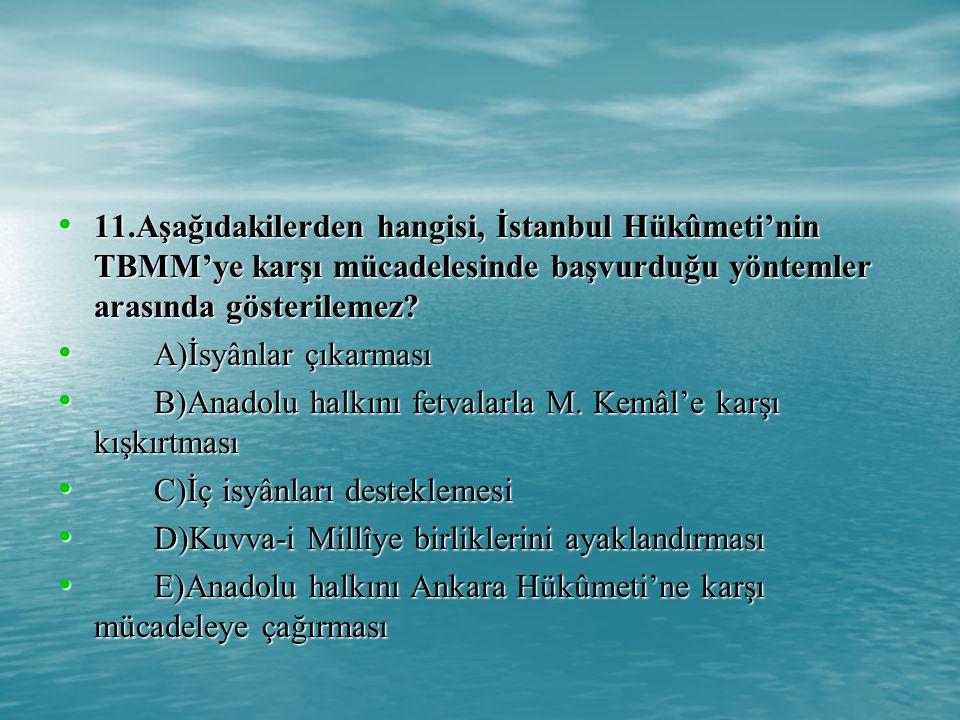 11.Aşağıdakilerden hangisi, İstanbul Hükûmeti'nin TBMM'ye karşı mücadelesinde başvurduğu yöntemler arasında gösterilemez