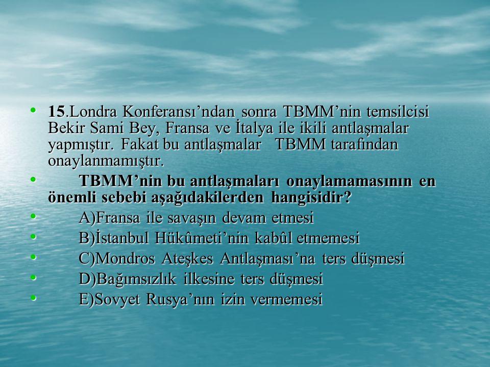 15.Londra Konferansı'ndan sonra TBMM'nin temsilcisi Bekir Sami Bey, Fransa ve İtalya ile ikili antlaşmalar yapmıştır. Fakat bu antlaşmalar TBMM tarafından onaylanmamıştır.