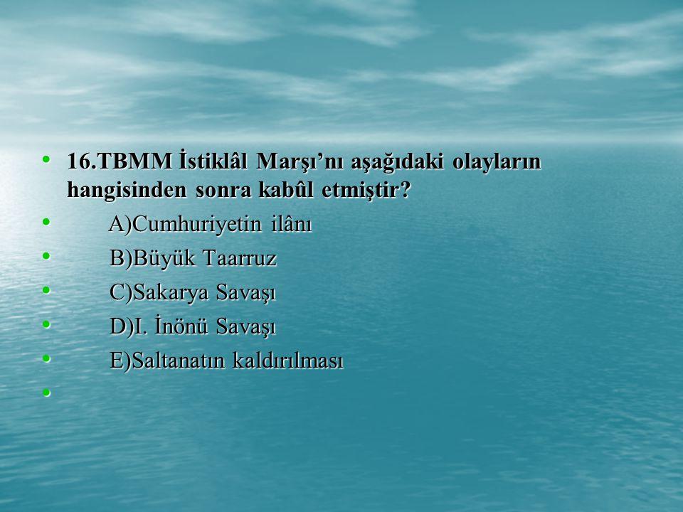 16.TBMM İstiklâl Marşı'nı aşağıdaki olayların hangisinden sonra kabûl etmiştir
