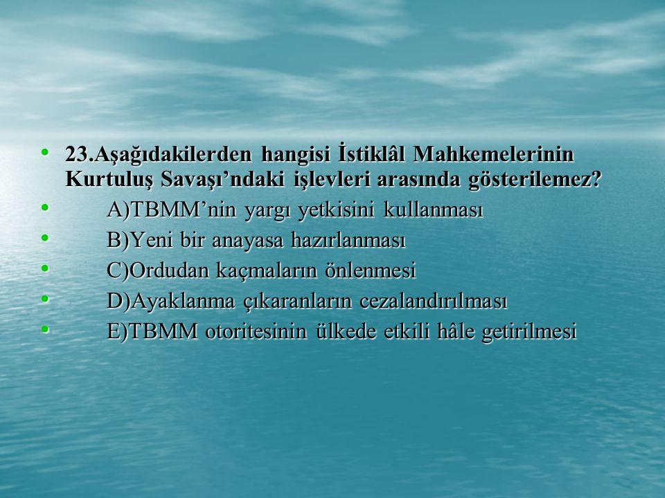 23.Aşağıdakilerden hangisi İstiklâl Mahkemelerinin Kurtuluş Savaşı'ndaki işlevleri arasında gösterilemez