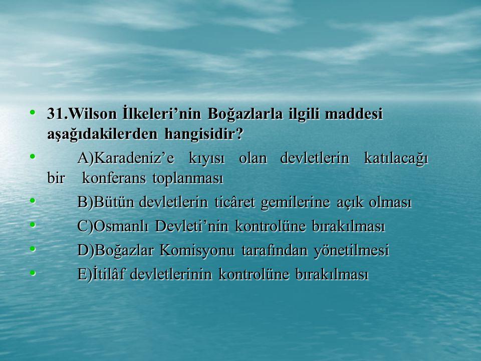 31.Wilson İlkeleri'nin Boğazlarla ilgili maddesi aşağıdakilerden hangisidir