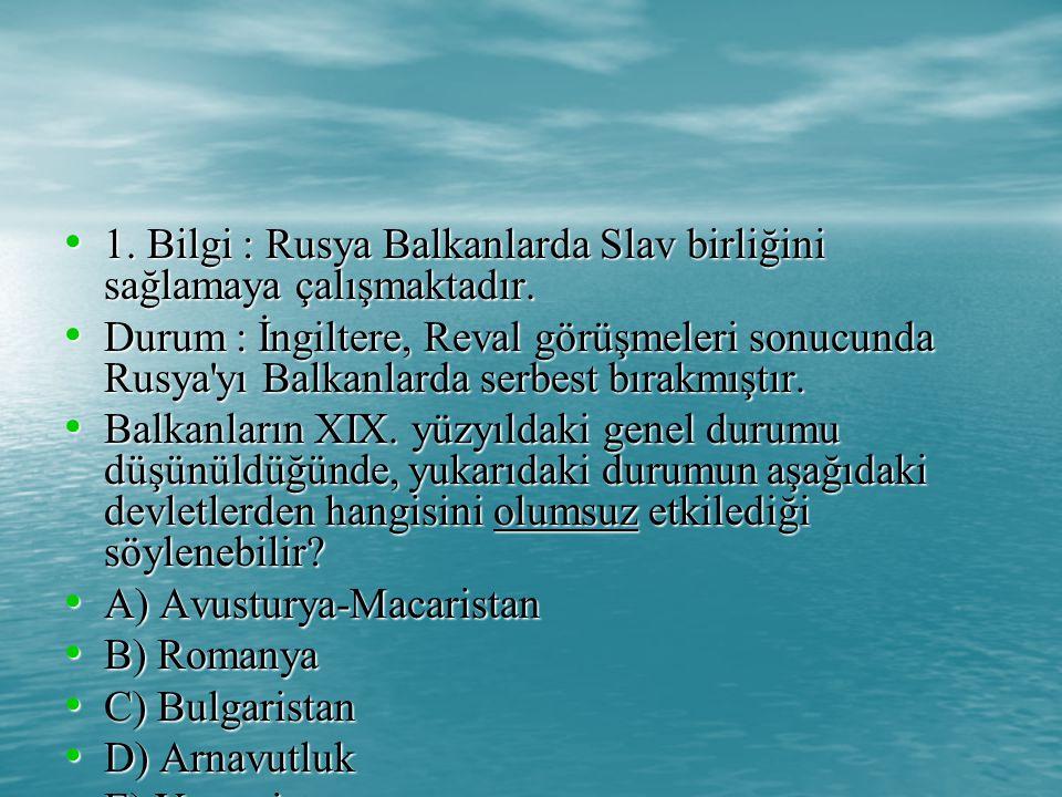 1. Bilgi : Rusya Balkanlarda Slav birliğini sağlamaya çalışmaktadır.