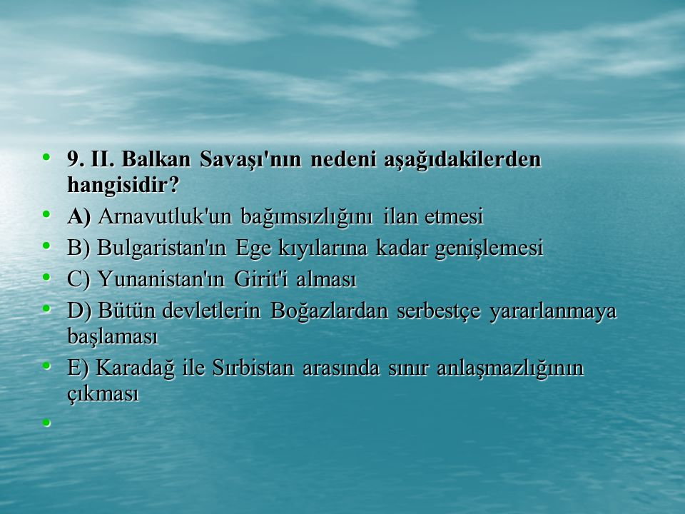 9. II. Balkan Savaşı nın nedeni aşağıdakilerden hangisidir