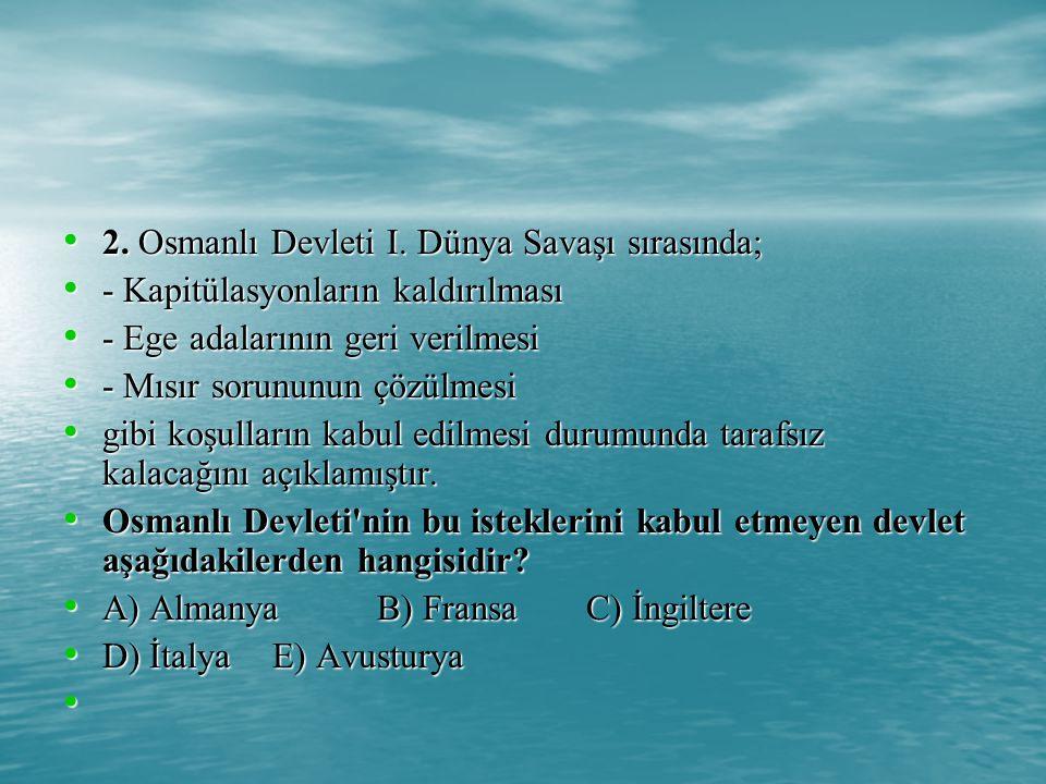 2. Osmanlı Devleti I. Dünya Savaşı sırasında;