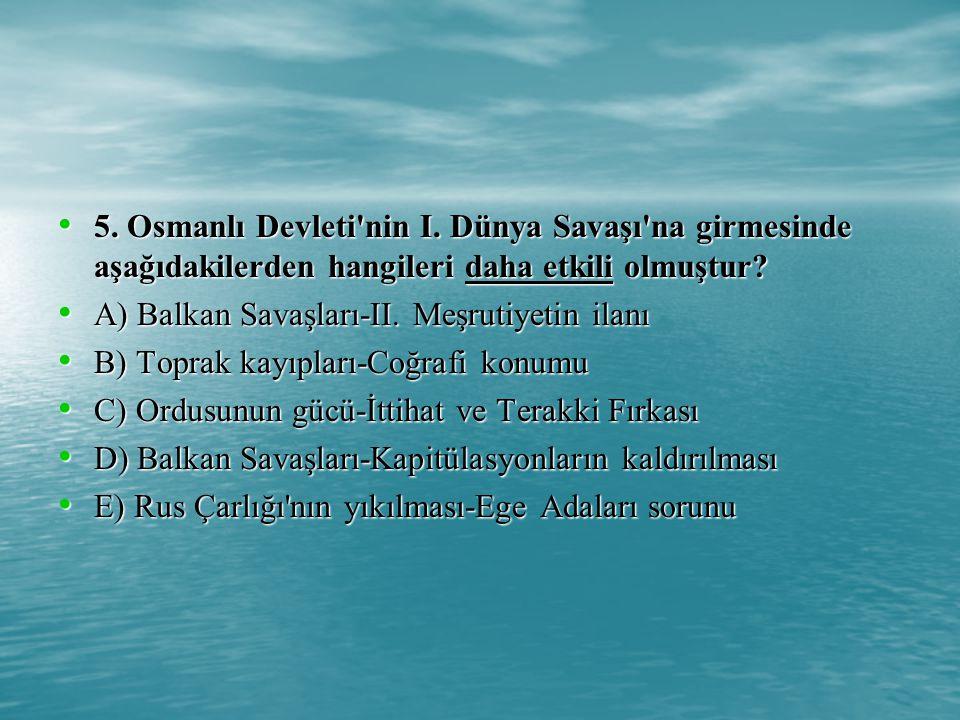 5. Osmanlı Devleti nin I. Dünya Savaşı na girmesinde aşağıdakilerden hangileri daha etkili olmuştur
