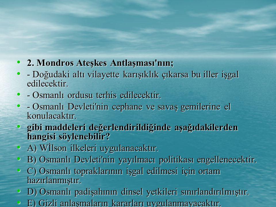 2. Mondros Ateşkes Antlaşması nın;